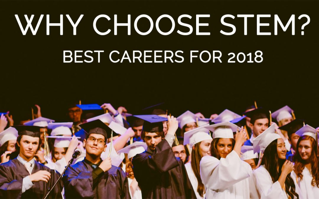Why Choose STEM? The Best STEM Careers for 2018