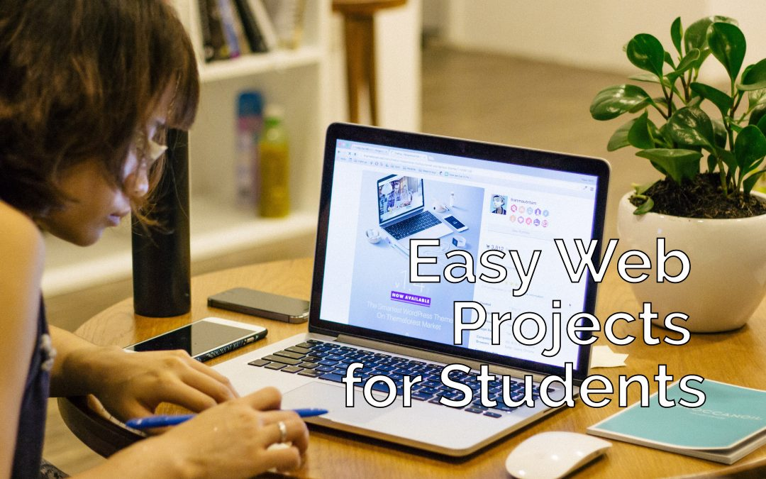 Easy Web Development Projects For Students (Middle School & Up)